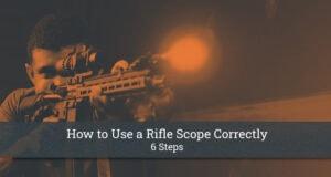 How to Use a Rifle Scope Correctly