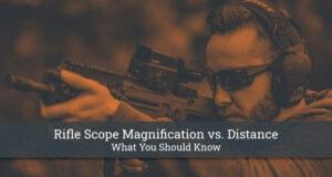 Rifle Scope Magnification vs. Distance
