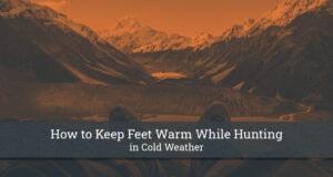 How to Keep Feet Warm While Hunting