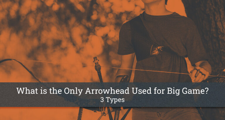 What is the Only Arrowhead Used for Big Game-