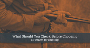 What Should You Check Before Choosing a Firearm for Hunting?